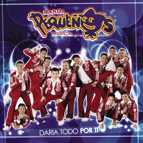 Daria Todo Por Ti by Banda Pequeños Musical