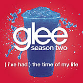 (I've Had) The Time Of My Life (Glee Cast Version) by Glee Cast