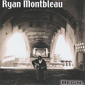 Begin. by Ryan Montbleau Band