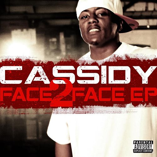 Face 2 Face Ep by Cassidy