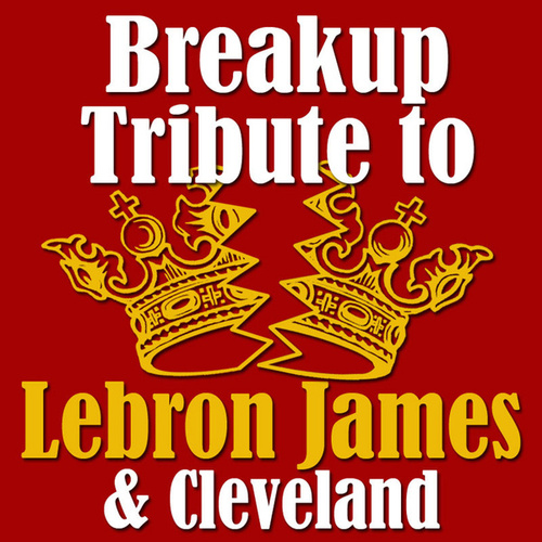 Breakup Tribute To Lebron James & Cleveland by Various Artists