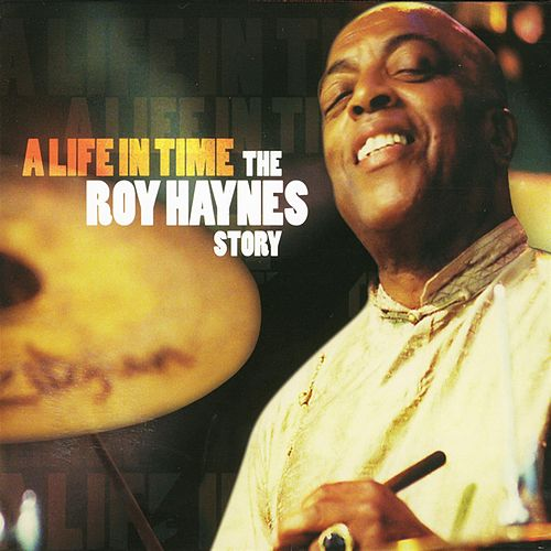 A Life In Time: The Roy Haynes Story by Roy Haynes