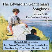 An Edwardian Gentleman's Songbook, Ballads & Glees by Various Artists