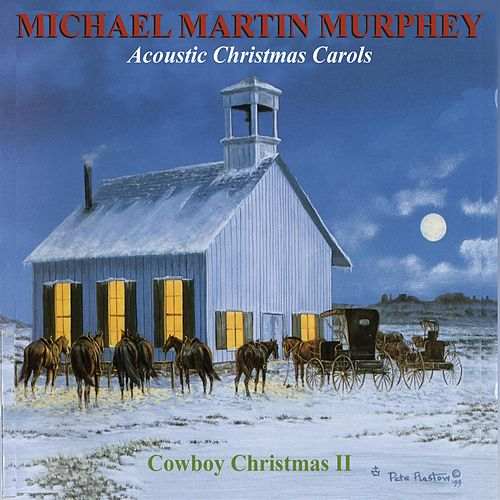 Acoustic Christmas Carols: A Cowboy Christmas by Michael Martin Murphey