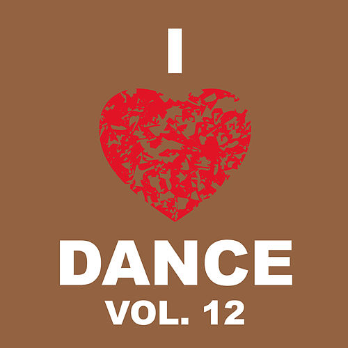 I Love Dance Vol. 12 by Various Artists