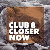 Closer Now by Club 8