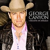I Believe In Angels by George Canyon