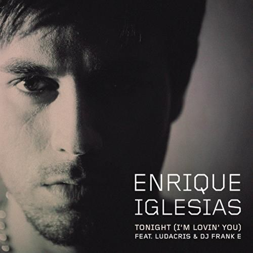 Tonight (I'm Lovin' You) by Enrique Iglesias