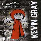 I Should've Stopped There by Kevin Gray