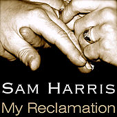 My Reclamation by Sam Harris