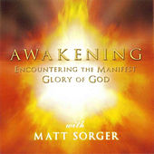 Awakening - Encountering The Manifest Glory Of God by Matt Sorger