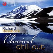 Classical Chill Out by Richard Rossbach