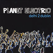 Planet Electric by Delhi 2 Dublin