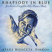 Rhapsody In Blue - Gershwin's Complete Solo Piano Music by Paul Bisaccia