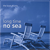 Long Time No Sea by The Boat Drunks