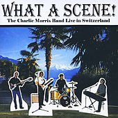 What A Scene! by Charlie Morris Band