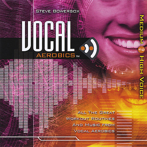 Vocal Aerobics: Exercise Disc - Medium to High by Steve Bowersox