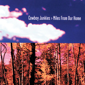 Miles From Our Home by Cowboy Junkies