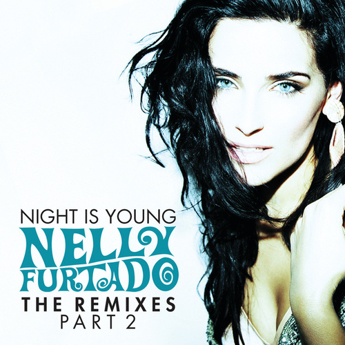 Night Is Young (The Remixes Part 2) by Nelly Furtado