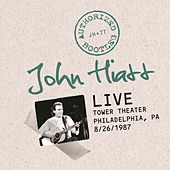 Authorized Bootleg: Live At The Tower Theater, Philadelphia, PA 8/26/87 by John Hiatt