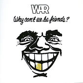 Why Can't We Be Friends? by WAR