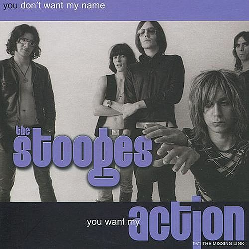 You Don't Want My Name, You Want My Action: 1971 The Missing Link by The Stooges