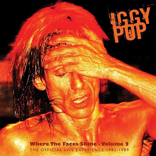 Where the Faces Shine, Vol. 2 - The Official Live Experience 1982-1989 by Iggy Pop