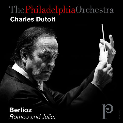 Berlioz: Romeo and Juliet by Philadelphia Orchestra