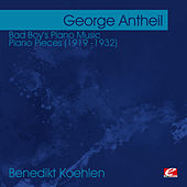 Antheil: Bad Boy's Piano Music - Piano Pieces (1919 -1932)  (Digitally Remastered) by Benedikt Koehlen
