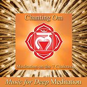 Chanting Om - Meditation On the 7 Chakras (Improv With Harmonies Version) & Savasana Sound Bath Therapy, The Science of Nada Yoga by Music For Meditation