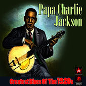 Greatest Blues Of The 1920s by Papa Charlie Jackson