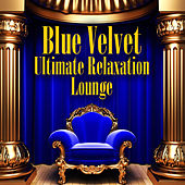 Blue Velvet - Ultimate Relaxation Lounge by Various Artists