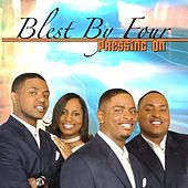Pressing On by Blest By Four