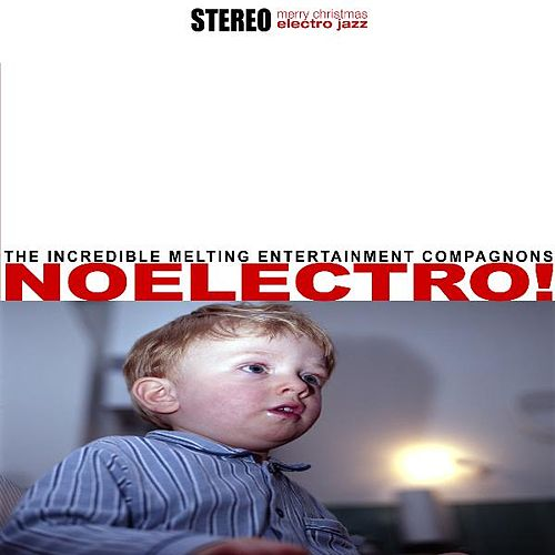 Noëlectro! by The Incredible Melting Entertainment Compagnons