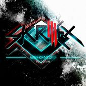 Weekends!!! by Skrillex
