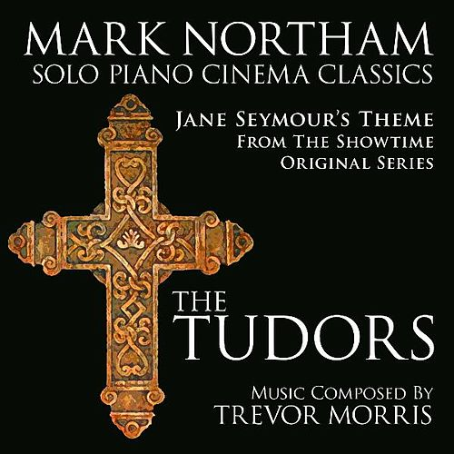 Jane Seymour's Theme from 'The Tudors' (Trevor Morris) - Single by Mark Northam
