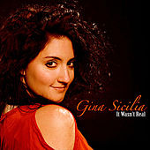 It Wasn't Real - Single by Gina Sicilia