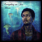 Bloom by Everything On Fire