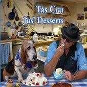 Jus' Desserts by Tas Cru