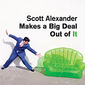 Scott Alexander Makes a Big Deal Out of It by Scott Alexander