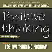 Positive Thinking Program - Binaural Beat Brainwave Subliminal Systems by Binaural Beat Brainwave Subliminal Systems