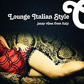 Lounge Italian Style - Jazzy Vibes From Italy by Various Artists