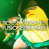 Bossa Grooves, Fusions And Remixes by Various Artists