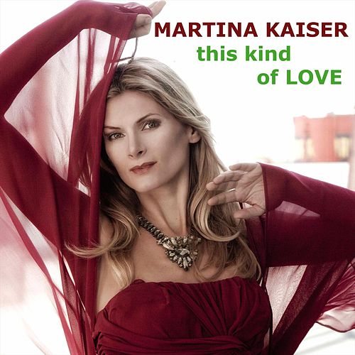 This Kind Of Love by Martina Kaiser