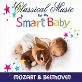 Classical Music For My Smart Baby, Vol. 1 (Mozart and Beethoven) by Classical Music For My Smart Baby