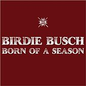 Born of a Season - Single by Birdie Busch