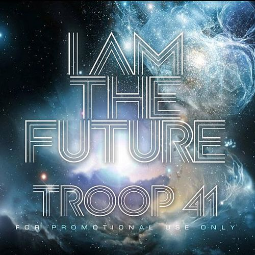 I Am the Future - Single by Troop 41
