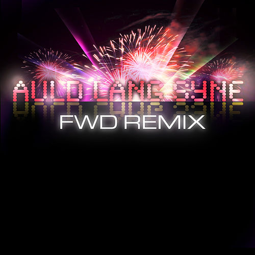 Auld Lang Syne (FWD Remix) by Fwd