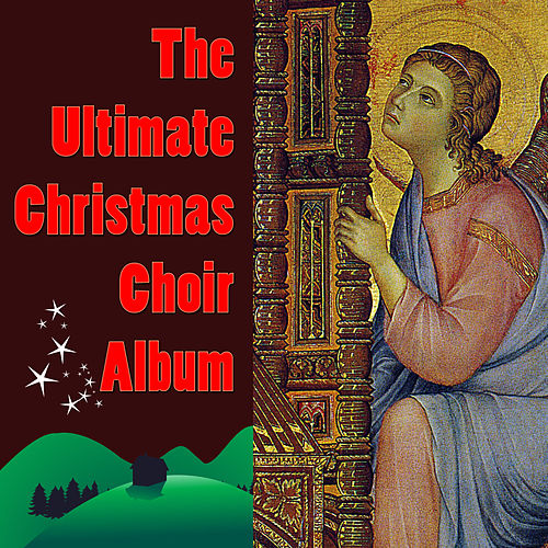 The Ultimate Christmas Choir Album by Various Artists