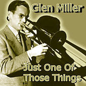 Just One of Those Things by Glenn Miller